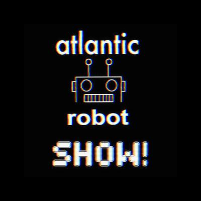 Atlantic Robot Show Podcast
