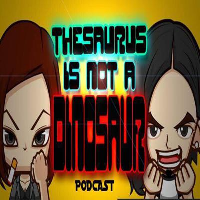 Thesaurus Is Not A Dinosaur Podcast