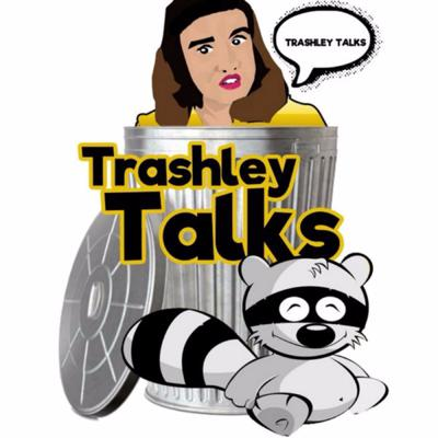 Trashley Talks