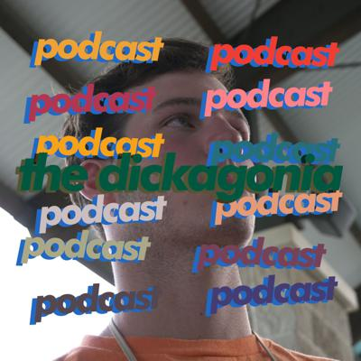 Dickagonia Podcast