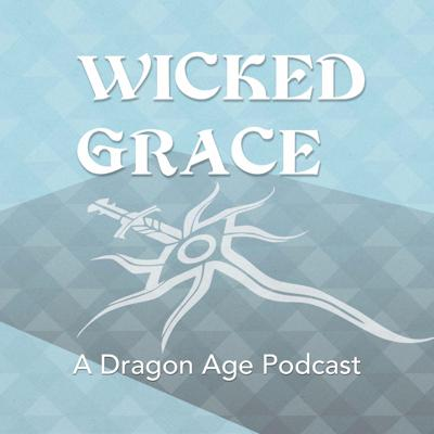 Wicked Grace: A Dragon Age Podcast