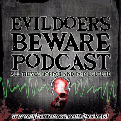 Evildoers Beware is a Podcast with  and Ryan Scott Weber and Kristen Accardi about all things Horror and Pop Culture. We will also talk about New Jersey Horror Con and Film Festival and the workings of it.