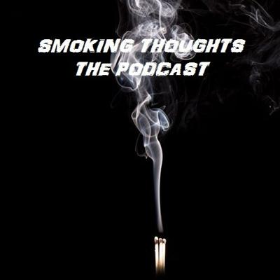 Smoking Thoughts The Podcast