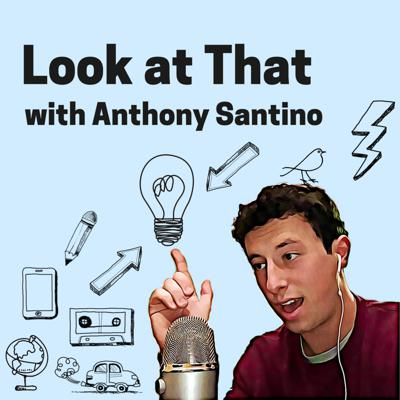 Look at That with Anthony Santino