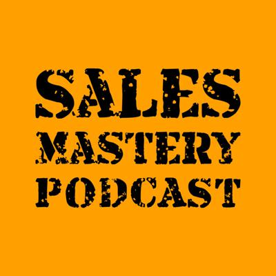 Sales Mastery Podcast
