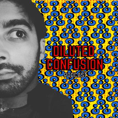 Diluted Confusion Podcast