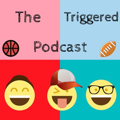 The Triggered Podcast