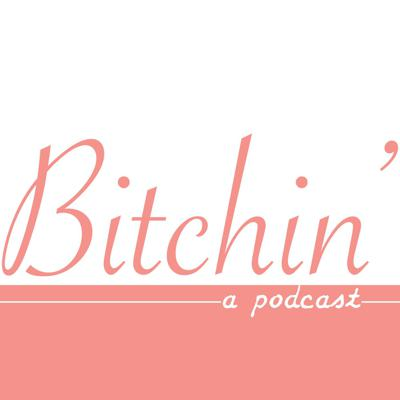 Bitchin' Podcast