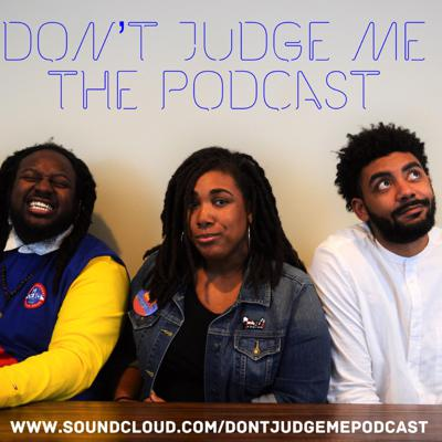 Don't Judge Me Podcast