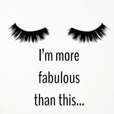 I'm More Fabulous Than This