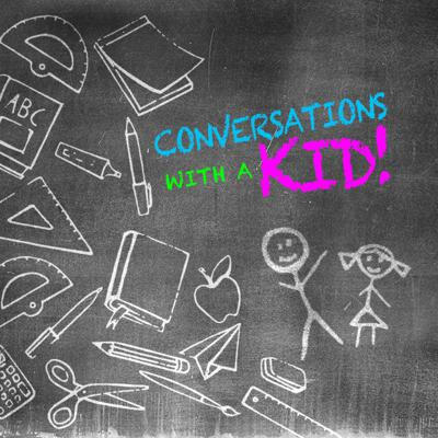 Conversations With a Kid