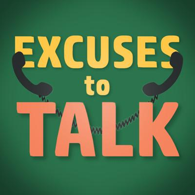 Excuses To Talk
