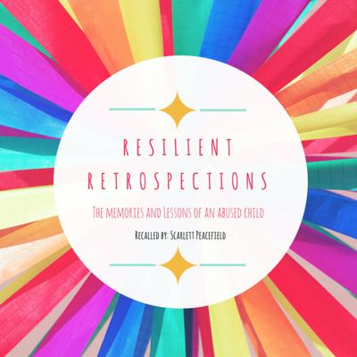 Resilient Retrospections: The Memories and Lessons of An Abused Child