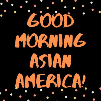 GoodMorning AsianAmerica