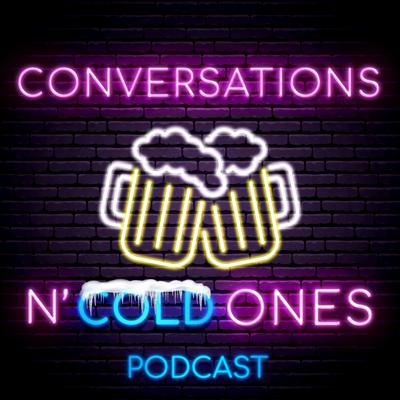 Conversations and Cold Ones Podcast