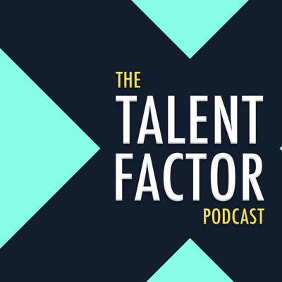 The Talent Factor Podcast
