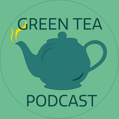 Green Tea Podcast
