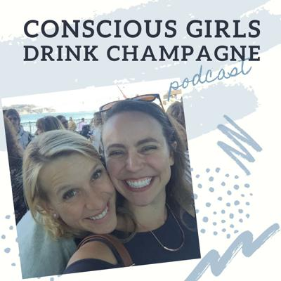 Conscious Girls Drink Champagne