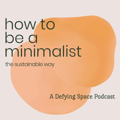 How To Be A Minimalist (The Sustainable Way)