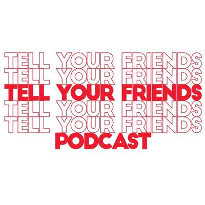 Tell Your Friends Podcast