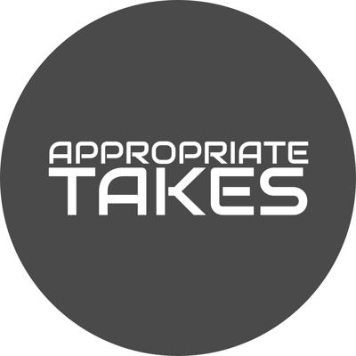 Appropriate Takes Podcast