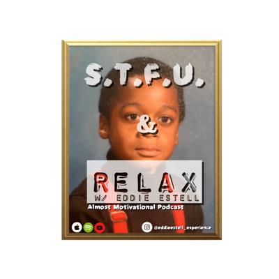 S.T.F.U & Relax is an almost motivational podcast that is a collection of short outburst based on the perspective of Eddie Estell. These mildly humorous monologues are meant to inspire and promote self preservation and accountability.