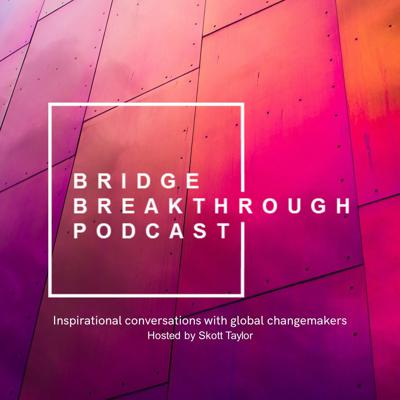 The BRIDGE Breakthrough Podcast is a series of inspirational conversations with global changemakers who are creating a force for good.   Hosted by Skott Taylor, every episode he looks to provide insights, inspiration and ideas that can support you to create change for yourself, your organisation or community and this beautiful world we all share.