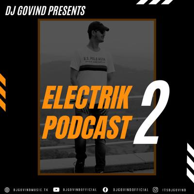 DJ Govind Presents Electrik Podcast 2