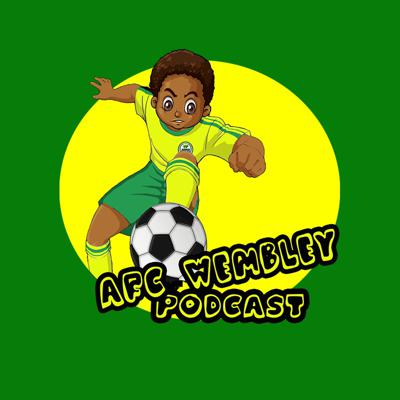 AFC Wembley Podcast
