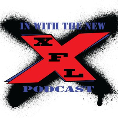 IN WITH THE NEW: XFL PODCAST