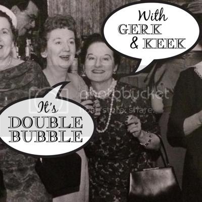 Double Bubble with Gerk and Keek