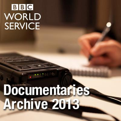 The Documentary Podcast: Archive 2013