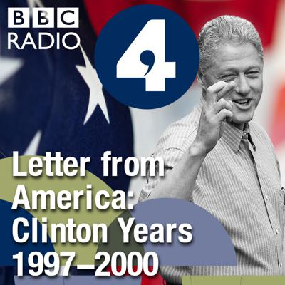 Letter from America by Alistair Cooke: The Clinton Years (1997-2000)