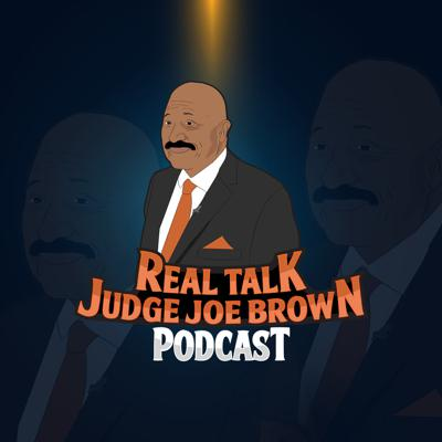 REAL TALK with JUDGE JOE BROWN PODCAST