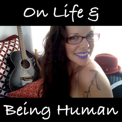 On Life & Being Human
