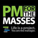 The weekly PM for the Masses Podcast focuses on helping the Project Manager or aspiring Project Manager take their life and career to new levels.  The host, Cesar Abeid, interviews Project Managers and other professionals who are doing extraordinary work and as a result are seeing fantastic results that push both their personal and professional life forward.  Cesar takes what is working for these professionals and breaks it down into actionable items you can implement right away in your job or in your personal life.  You, Project Manager, already have the skills necessary for adding value and getting things done.  The PM for the Masses Podcast will encourage you to use your knowledge set to take control of your career and your life.  You, more than any other professional, have what it takes to do awesome things.  Your life is a project.  You are the manager.