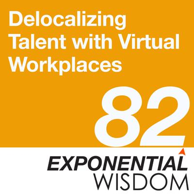 Cover art for Episode 82: Delocalizing Talent with Virtual Workplaces