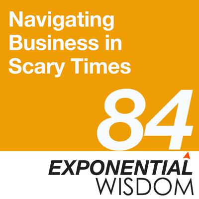 Cover art for Episode 84: Navigating Business in Scary Times