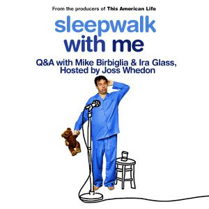 Sleepwalk With Me: Q&A With Mike Birbiglia & Ira Glass, Hosted by Joss Whedon