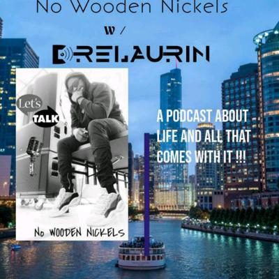 DJ DreLaurin No Wooden Nickels  A Podcast About Life & Everything That Comes With It