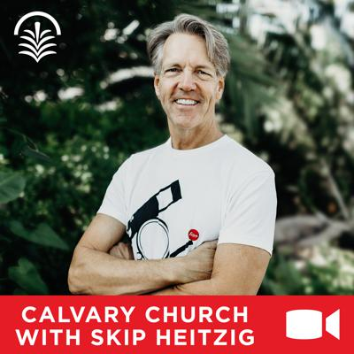 Calvary Church with Skip Heitzig Video Podcast