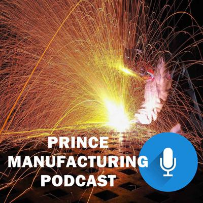 Prince Manufacturing Podcast