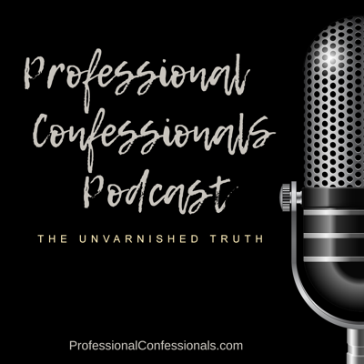 Hear the unvarnished truth about what it's really like to work in various professions from those in the field. Professional Confessionals' candid interviews offer unique perspectives and insights on careers through stories of individual pathways. Youthful dreams and personal journeys, pitfalls and disappointments, greatest accomplishments, proudest moments, what surprised and what motivated.  Whether you're a high school or college student trying to figure out what you want to do with your life, or a career changer pondering what path to pursue – these episodes are intended as a resource. Those with a general interest in their fellow humans and their personal/professional stories of self discovery on their career paths should also find these interviews interesting and rewarding.