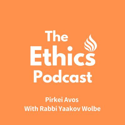 The Ethics Podcast - With Rabbi Yaakov Wolbe