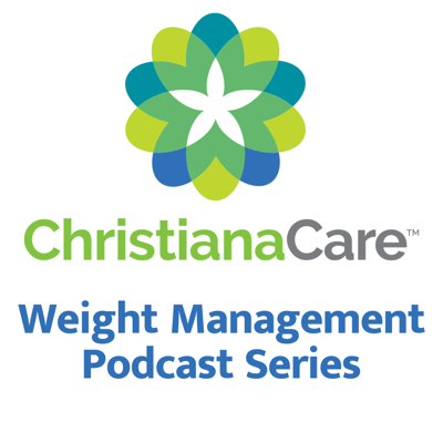 ChristianaCare Weight Management Podcast Series