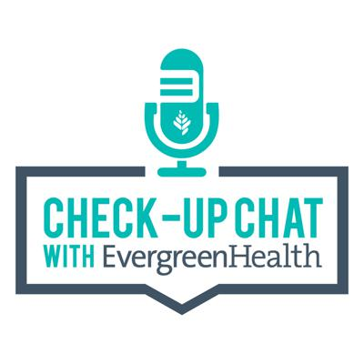 Check-up Chat with EvergreenHealth