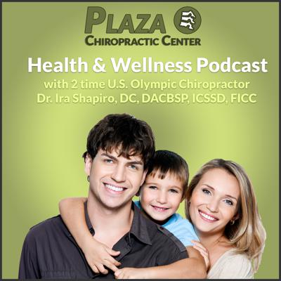 Plaza Chiropractic Center Health and Wellness Podcast