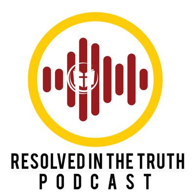Resolved in the Truth Podcast