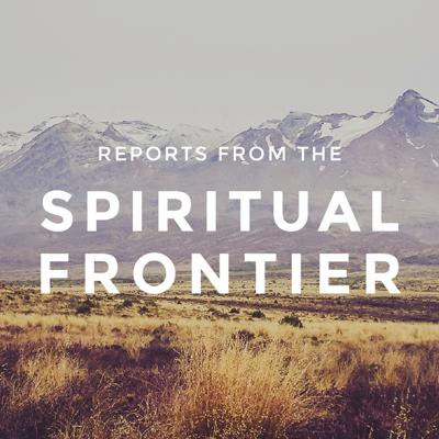Reports from the Spiritual Frontier