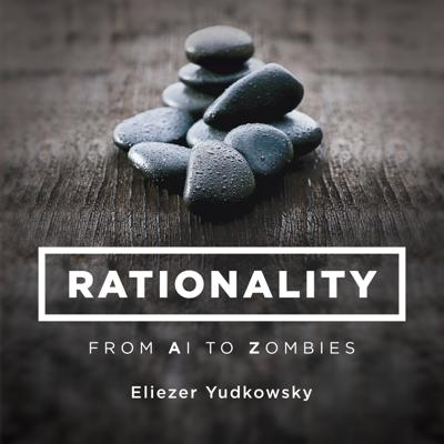 Rationality: From AI to Zombies